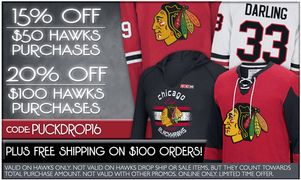 15% OFF $50 Blackhawks Orders - 20% OFF $100 Blackhawks Orders! Free standard shipping on orders over $100! Exclusions Apply. USE CODE: PUCKDROP16