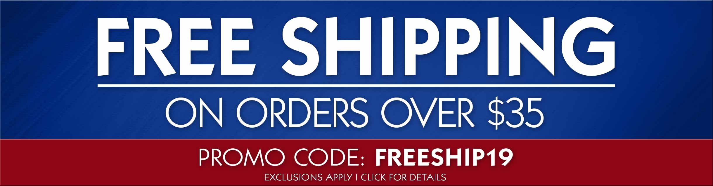 Free Shipping on Orders Over $35! Exclusions Apply. Use Code: FREESHIP19