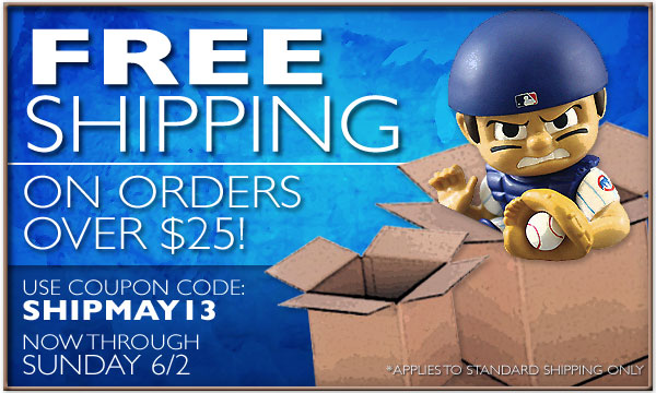 FREE SHIPPING on your $25 purchase! Use coupon code SHIPMAY13, now through Sunday, 6/2/13. Applies to Standard Shipping Only.