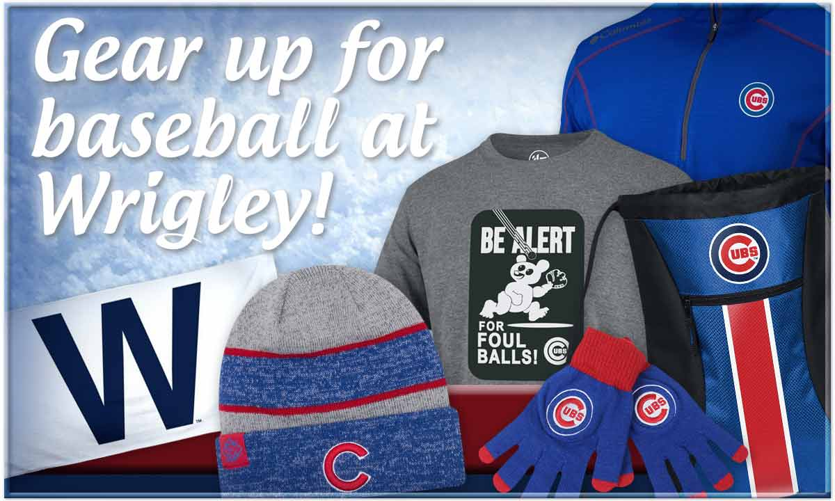 Gear up for baseball at Wrigley Field! Click for Cubs Gear.