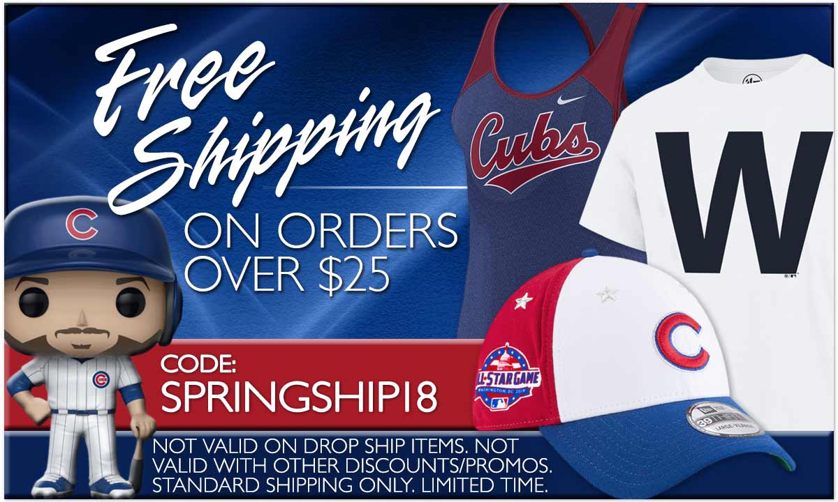 Free Shipping on Orders Over $25. Exclusions Apply. Promo Code: SPRINGSHIP18 Click to shop Chicago Cubs New Arrivals.